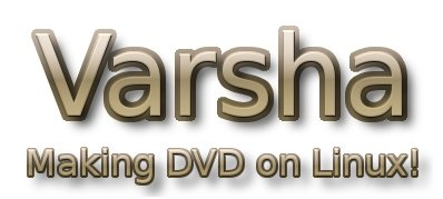 Varsha - Making DVD on Linux!